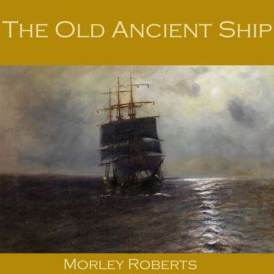 The Old Ancient Ship Audiobook, by Morley Roberts
