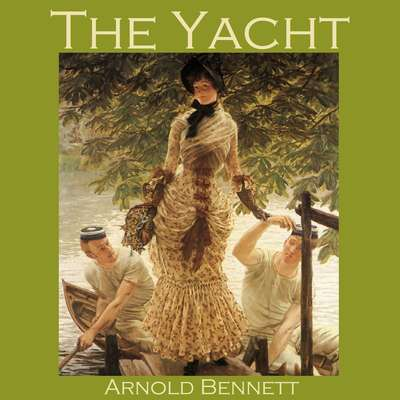 The Yacht Audiobook, by Arnold Bennett