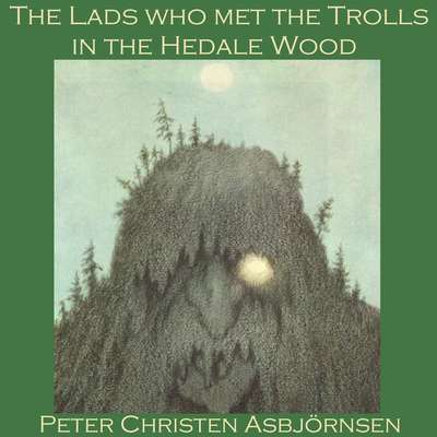 The Lads who met the Trolls in the Hedale Wood Audiobook, by Peter Christen Asbjørnsen