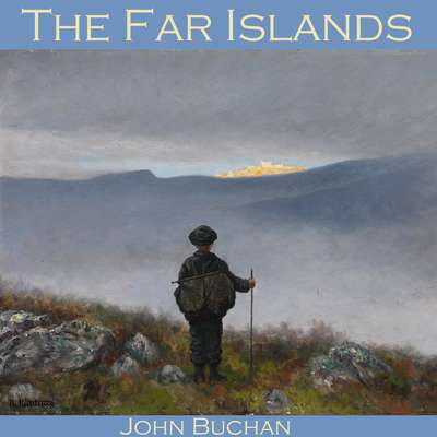The Far Islands Audiobook, by John Buchan