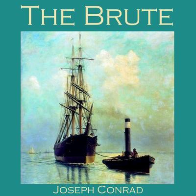 The Brute Audiobook, by Joseph Conrad