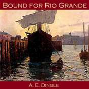 Bound for Rio Grande Audiobook, by A. E. Dingle