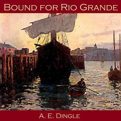 Bound for Rio Grande Audiobook, by A. E. Dingle