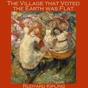The Village that Voted the Earth was Flat Audiobook, by Rudyard Kipling