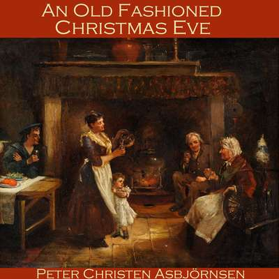 An Old Fashioned Christmas Eve Audiobook, by Peter Christen Asbjørnsen