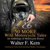 50 MORE Wild Motorcycle Tales: An Anthology of Motorcycle Stories Audiobook, by Walter F. Kern