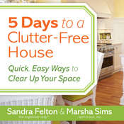 5 Days to a Clutter-Free House: Quick, Easy Ways to Clear Up Your Space Audiobook, by Sandra Felton