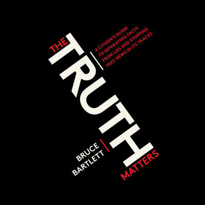 The Truth Matters: A Citizens Guide to Separating Facts from Lies and Stopping Fake News in Its Tracks Audiobook, by Bruce Bartlett