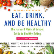 Eat, Drink, and Be Healthy: The Harvard Medical School Guide to Healthy Eating Audiobook, by DrPH Walter C. Willett