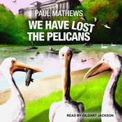 We Have Lost The Pelicans Audiobook, by Paul Mathews