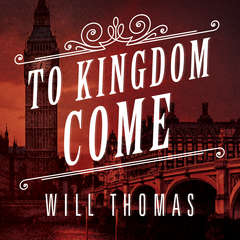 To Kingdom Come: A Novel Audiobook, by Will Thomas