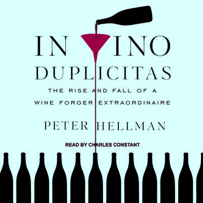 In Vino Duplicitas: The Rise and Fall of a Wine Forger Extraordinaire Audiobook, by Peter Hellman