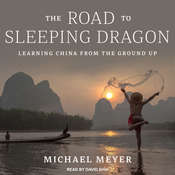 The Road to Sleeping Dragon: Learning China from the Ground Up Audiobook, by Michael Meyer