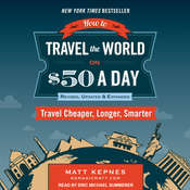 How to Travel the World on $50 a Day: Revised: Travel Cheaper, Longer, Smarter Audiobook, by Matt Kepnes