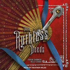 These Ruthless Deeds Audiobook, by Tarun Shanker, Kelly Zekas