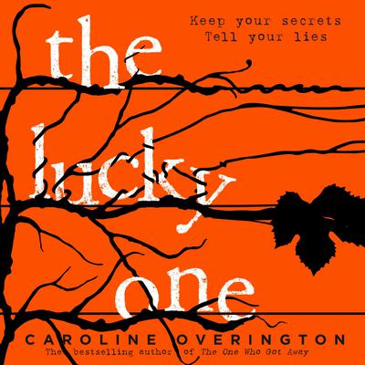 The Lucky One: the compulsive new thriller from the author of the bestselling The One Who Got Away Audiobook, by Caroline Overington
