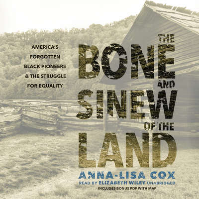 The Bone and Sinew of the Land: America's Forgotten Black Pioneers and the Struggle for Equality Audiobook, by Anna-Lisa Cox