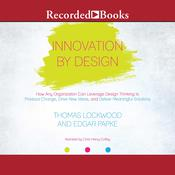 Innovation By Design: How Any Organization Can Leverage Design Thinking to Produce Change, Drive New Ideas, and Deliver Meaningful Solutions Audiobook, by Thomas Lockwood, Edgar Papke