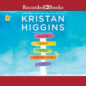 Now That You Mention It Audiobook, by Kristan Higgins