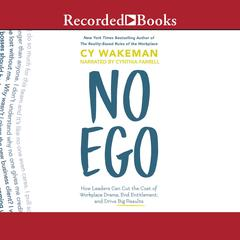 No Ego: How Leaders Can Cut the Cost of Workplace Drama, End Entitlement, and Drive Big Results Audiobook, by Cy Wakeman
