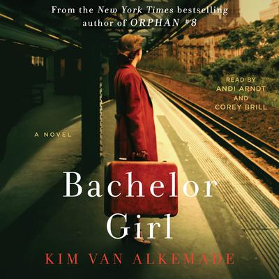 Bachelor Girl: A Novel by the Author of Orphan #8 Audiobook, by Kim van Alkemade