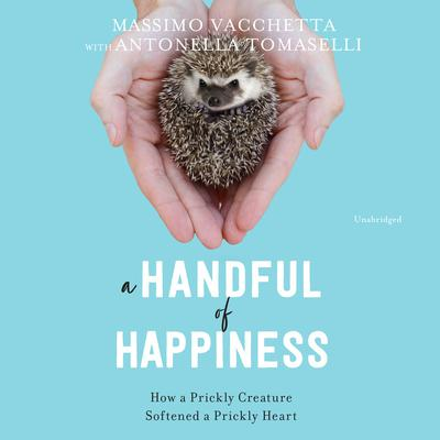 A Handful of Happiness: How a Prickly Creature Softened a Prickly Heart Audiobook, by Massimo Vacchetta
