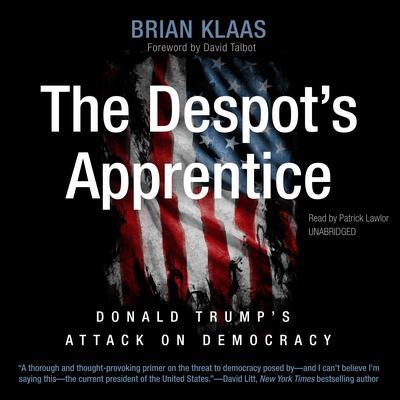 The Despot's Apprentice: Donald Trump's Attack on Democracy Audiobook, by Brian Klaas