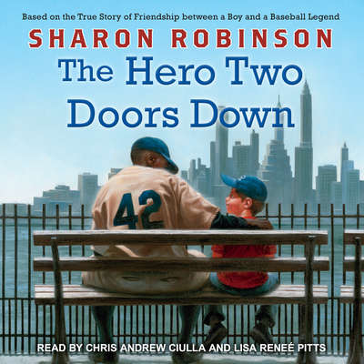 The Hero Two Doors Down: Based on the True Story of Friendship Between a Boy and a Baseball Legend Audiobook, by Sharon Robinson