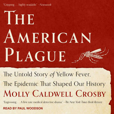 The American Plague: The Untold Story of Yellow Fever, The Epidemic That Shaped Our History Audiobook, by Molly Caldwell Crosby