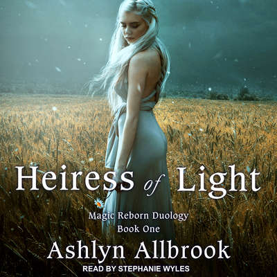 Heiress of Light: Magic Reborn Audiobook, by Ashlyn Allbrook