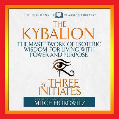 The Kybalion : The Masterwork of Esoteric Wisdom for Living With Power and Purpose Audiobook, by The Three Initiates