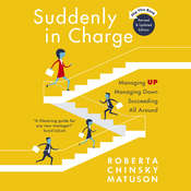 Suddenly in Charge 2nd Edition: Managing Up Managing Down Succeeding All Around Audiobook, by Roberta Chinsky Matuson