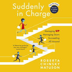 Suddenly in Charge 2E: Managing Up Managing Down Succeeding All Around Audiobook, by Roberta Chinsky Matuson