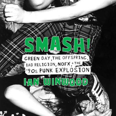 Smash!: Green Day, The Offspring, Bad Religion, NOFX, and the 90s Punk Explosion Audiobook, by Ian Winwood