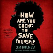 How Are You Going to Save Yourself Audiobook, by JM Holmes|