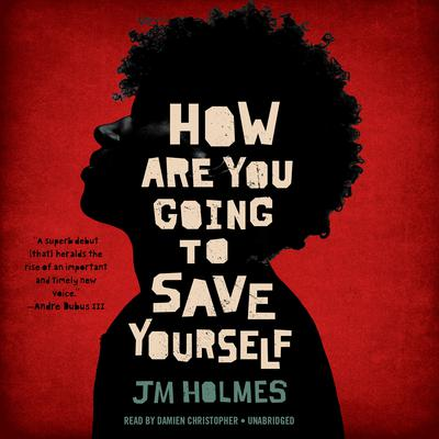 How Are You Going to Save Yourself Audiobook, by JM Holmes