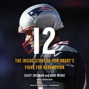 12: The Inside Story of Tom Bradys Fight for Redemption Audiobook, by Casey Sherman|Dave Wedge|