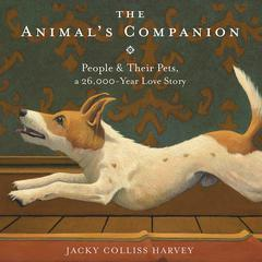 The Animals Companion: People & Their Pets, a 26,000-Year Love Story Audiobook, by Jacky Colliss Harvey