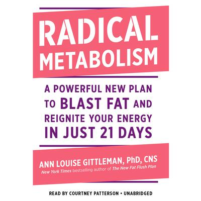 Radical Metabolism: A Powerful New Plan to Blast Fat and Reignite Your Energy in Just 21 Days Audiobook, by Ann Louise Gittleman
