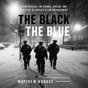 The Black and the Blue: A Cop Reveals the Crimes, Racism, and Injustice in America's Law Enforcement Audiobook, by Matthew Horace, Ron Harris