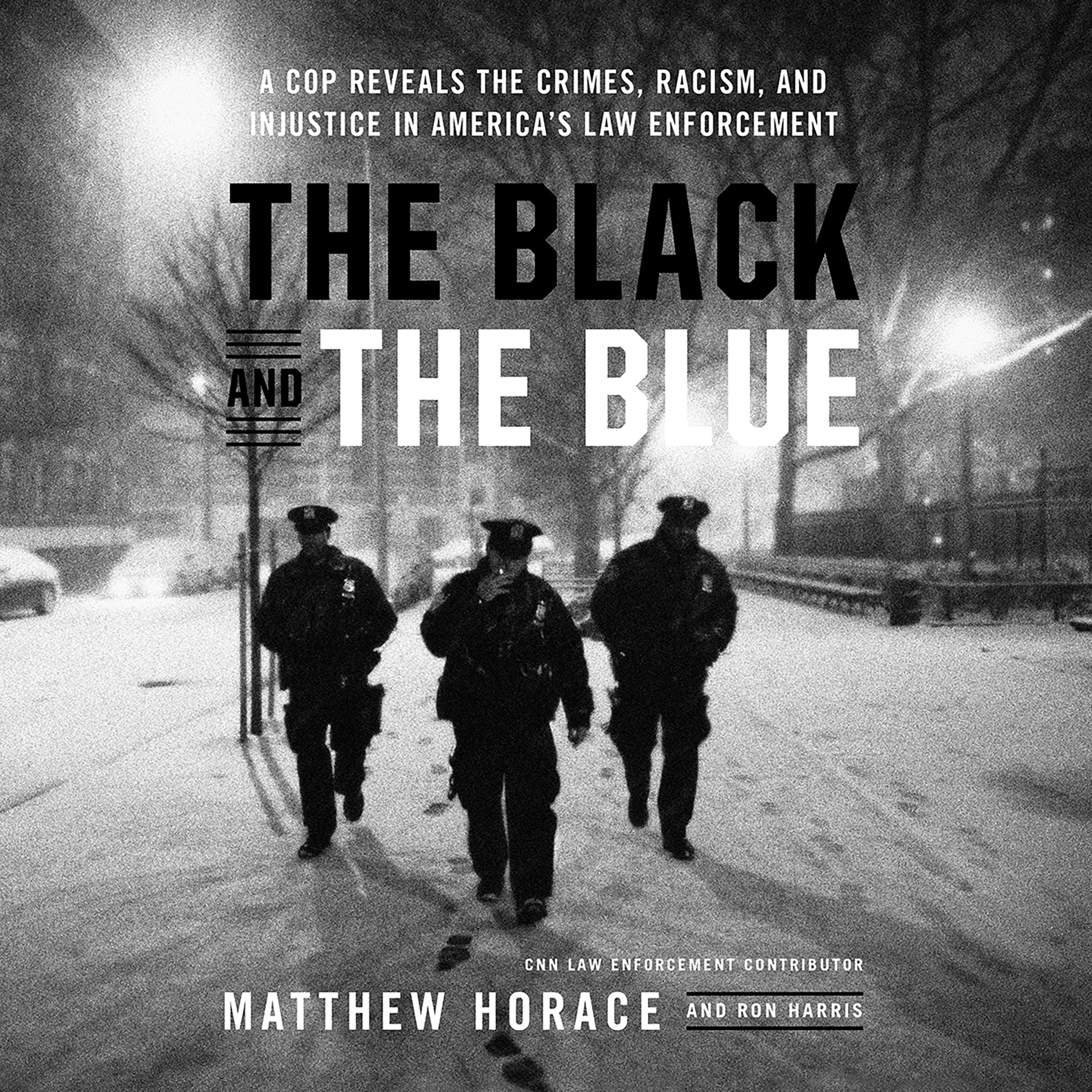 Printable The Black and the Blue: A Cop Reveals the Crimes, Racism, and Injustice in America's Law Enforcement Audiobook Cover Art
