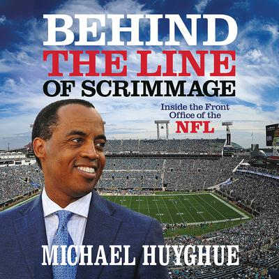 Behind the Line of Scrimmage: Inside the Front Office of the NFL Audiobook, by Michael Huyghue