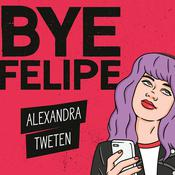 Bye Felipe: Disses, Dick Pics, and Other Delights of Modern Dating Audiobook, by Alexandra Tweten|