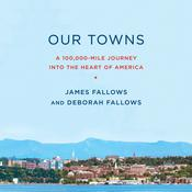 Our Towns: A 100,000-Mile Journey into the Heart of America Audiobook, by Deborah Fallows, James Fallows