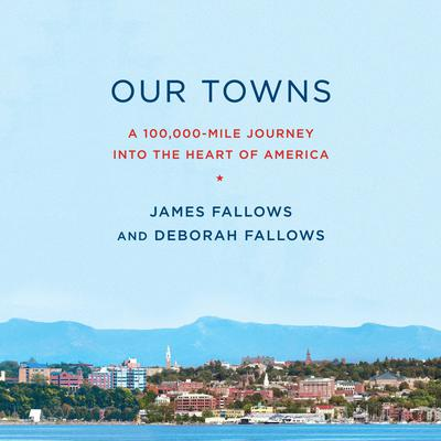 Our Towns: A 100,000-Mile Journey into the Heart of America Audiobook, by Deborah Fallows