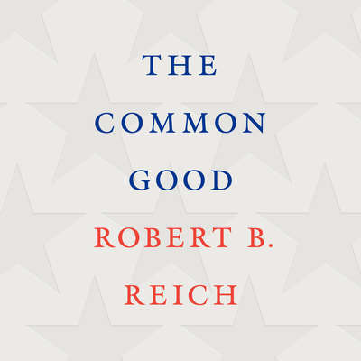 The Common Good Audiobook, by Robert B. Reich