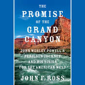 The Promise of the Grand Canyon: John Wesley Powells Perilous Journey and His Vision for the American West Audiobook, by John F. Ross|