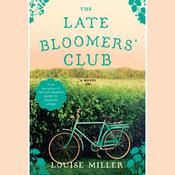 The Late Bloomers Club: A Novel Audiobook, by Louise Miller