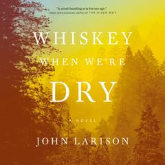 Whiskey When Were Dry Audiobook, by John Larison