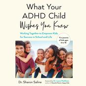 What Your ADHD Child Wishes You Knew: Working Together to Empower Kids for Success in School and Life Audiobook, by Sharon Saline|